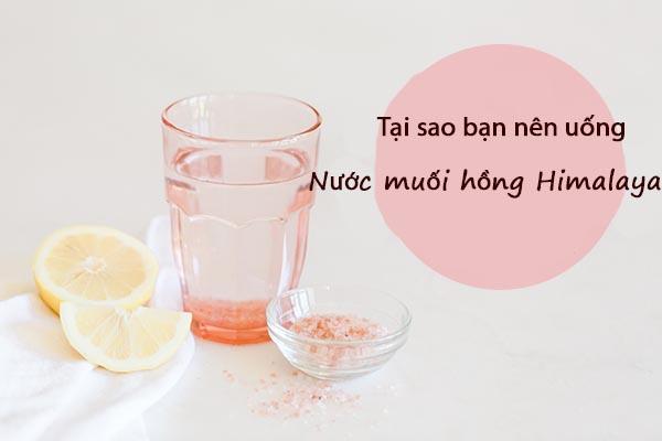 Uống nước muối hồng himalay nâng tầm sức khỏe
